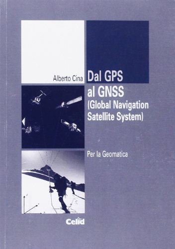 Dal GPS al GNSS (Global Navigation Satellite System). Per la geomatica