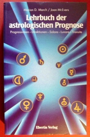 Lehrbuch der astrologischen Prognose: Progressionen - Direktionen - Solare - Lunare - Transite