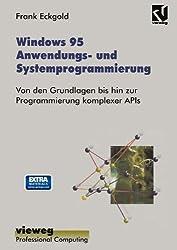 Windows 95 Anwendungs- und Systemprogrammierung: Von Den Grundlagen Bis Hin Zur Programmierung Komplexer Apis (XProfessional Computing)
