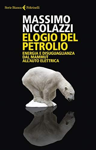 Elogio del petrolio: Energia e disuguaglianza dal mammut all'auto elettrica