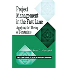 Project Management in the Fast Lane: Applying the Theory of Constraints (APICS Constraints Management)
