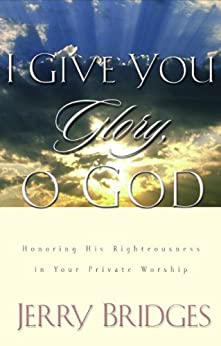 I Give You Glory, O God: Honoring His Righteousness in Your Private Worship di [Bridges, Jerry]