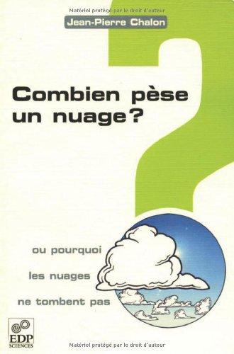 Combien pèse un nuage ? : Ou pourquoi les nuages ne tombent pas ?