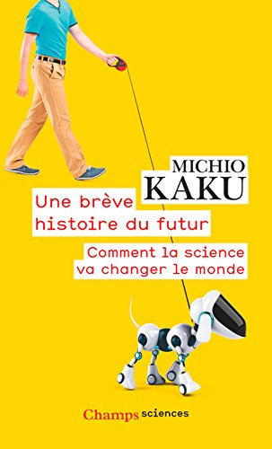 Une brève histoire du futur. Comment la science va changer le monde (Champs sciences) par Michio Kaku