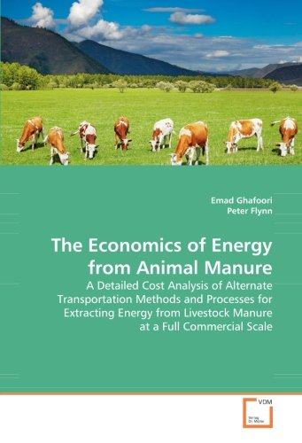 The Economics of Energy from Animal Manure: A Detailed Cost Analysis of Alternate Transportation Methods and Processes for Extracting Energy from Livestock Manure at a Full Commercial Scale (Animal-print Warmers)