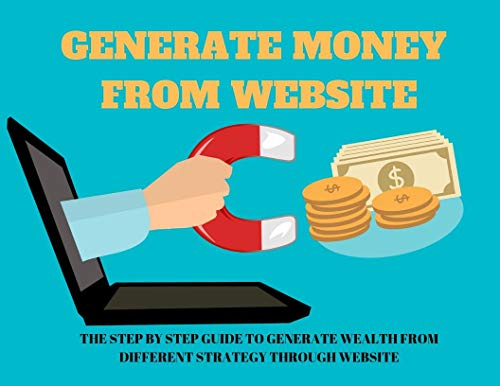 GENERATE MONEY FROM WEBSITE:THE STEP BY STEP GUIDE TO GENERATE WEALTH FROM DIFFERENT STRATEGY THROUGH WEBSITE: THIS BOOK IS ONLY AVAILABLE IN KINDLE FORMAT ' SAVE TREE ' (English Edition)