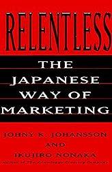 Relentless: The Japanese Way of Marketing by Johny K. Johansson (1996-08-02)