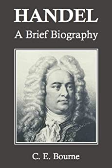 Handel: A Brief Biography (Annotated) by [Bourne, C. E.]