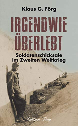 Irgendwie überlebt: Soldatenschicksale im Zweiten Weltkrieg (Zeitzeugen)