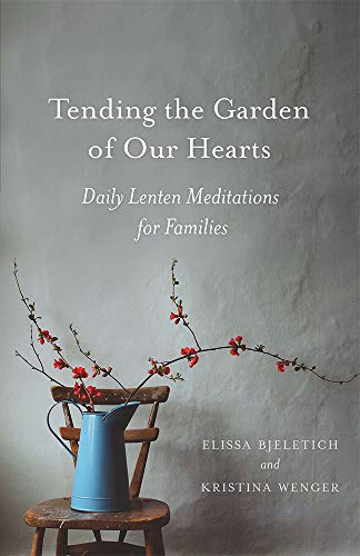 Tending the Garden of Our Hearts: Daily Lenten Meditations for Families (English Edition)