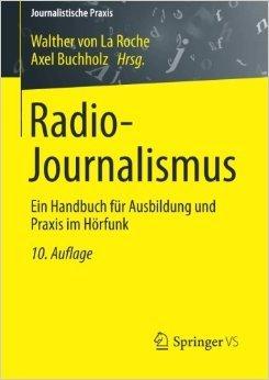 Radio-Journalismus: Ein Handbuch für Ausbildung und Praxis im Hörfunk (Journalistische Praxis) ( 14. Juli 2013 )