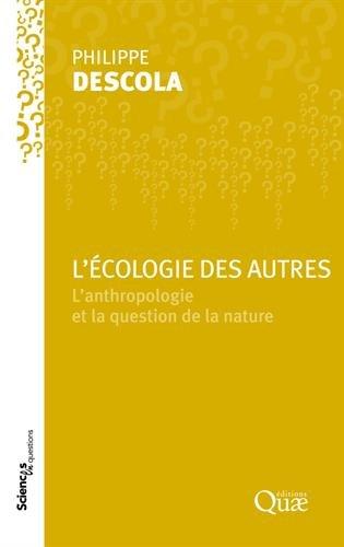 L'cologie des autres: L'anthropologie et la question de la nature.