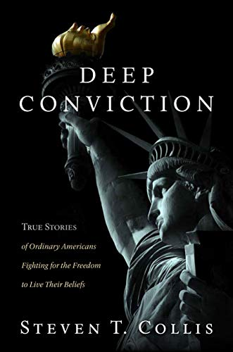 Deep Conviction: True Stories of Ordinary Americans Fighting for the Freedom to Live Their Beliefs por Steven T. Collis