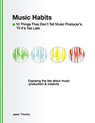 10 Things they Don't Tell Music Producers.. 'Til it's Too Late (Music Habits Book 12) (English Edition)