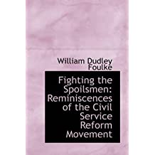 [Fighting the Spoilsmen: Reminiscences of the Civil Service Reform Movement] (By: William Dudley Foulke) [published: April, 2009]