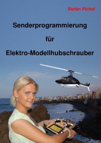 Senderprogrammierung für Elektro-Modellhubschrauber von Stefan Pichel (27. April 2010) Taschenbuch