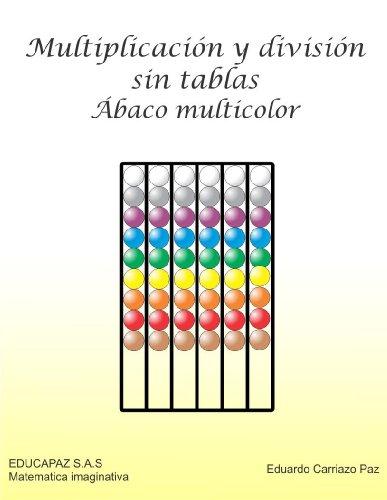 Multiplicación y división sin tablas (Matemática imaginativa nº 4) por Eduardo Carriazo Paz