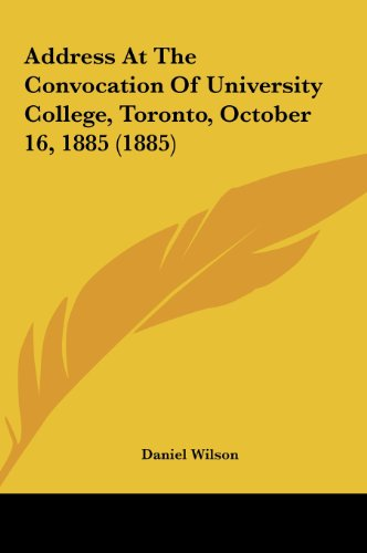 Address at the Convocation of University College, Toronto, October 16, 1885 (1885)
