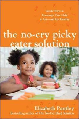[The No-cry Picky Eater Solution: Gentle Ways to Encourage Your Child to Eat--and Eat Healthy] (By: Elizabeth Pantley) [published: November, 2011]