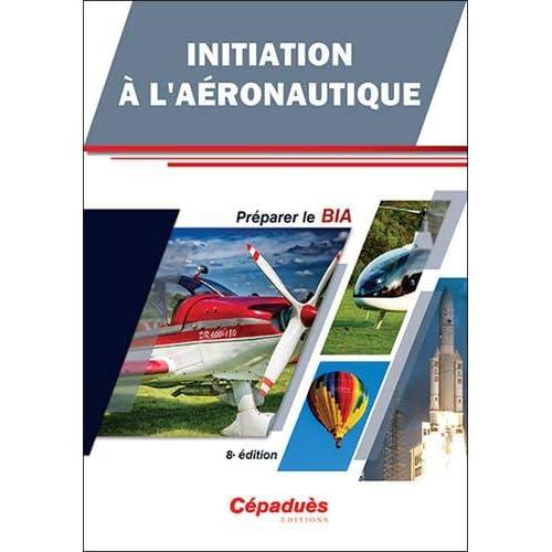 Initiation à l'Aéronautique. Préparer le BIA 8e édition