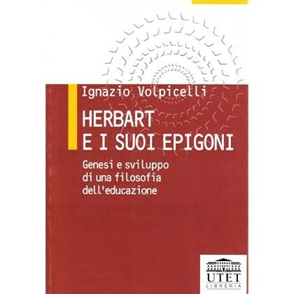 Herbart E I Suoi Epigoni. Genesi E Sviluppo Di Una Filosofia Dell'educazione