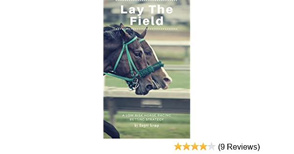 Lay The Field: A Low-Risk Horse Racing Betting Strategy