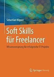 Soft Skills f????r Freelancer: Wissensvorsprung f????r erfolgreiche IT-Projekte (German Edition) by Sebastian Klipper (2015-03-24)