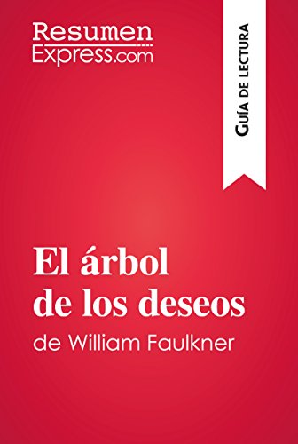 El árbol de los deseos de William Faulkner (Guía de lectura): Resumen y análisis completo por ResumenExpress.com