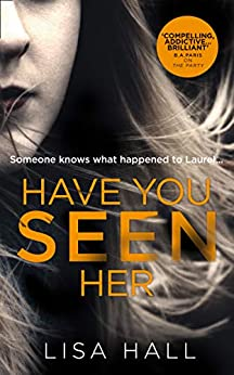 Have You Seen Her: The new psychological thriller from bestseller Lisa Hall by [Hall, Lisa]