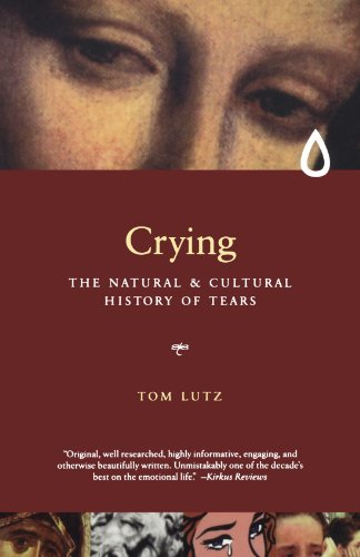 Crying: The Natural and Cultural History of Tears: A Natural and Cultural History of Tears