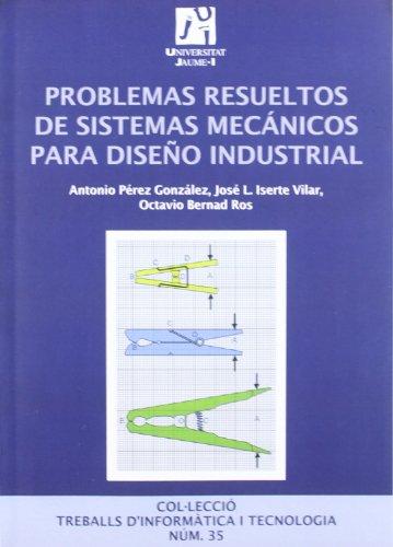 Problemas resueltos de sistemas mecánicos para diseño industrial. (Treballs d'informàtica i tecnologia)