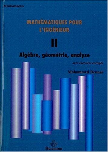 Mathématiques pour l'ingénieur : Tome 2, Algèbre, géométrie, analyse par Mohammed Dennaï