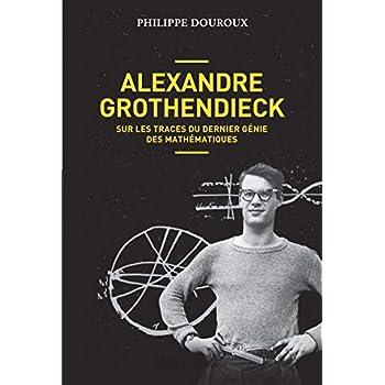 Alexandre Grothendieck - Sur les traces du dernier génie des mathématiques