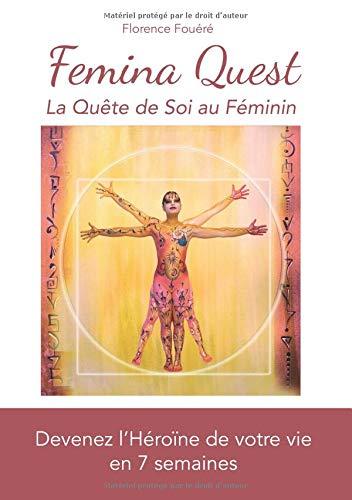 Femina Quest - La quête de soi au féminin: Devenez l'Héroïne de votre vie en 7 semaines