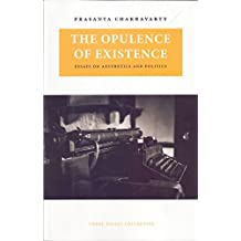The Opulence of Existence - Essays on Aesthetics and Politics