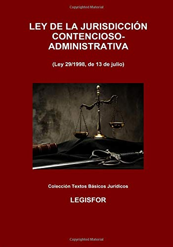 Ley de la Jurisdicción Contencioso-Administrativa: 4.ª edición (septiembre 2018). Colección Textos Básicos Jurídicos por Legisfor