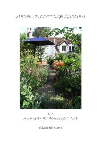 Mereliz Cottage Garden: or A Garden Fit For A Cottage