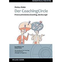 Der Coaching Circle: Prozessorientiertes Coaching mit Herz und Struktur