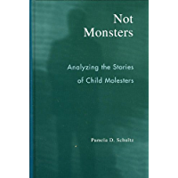 Not Monsters: Analyzing the Stories of Child Molesters (English Edition)