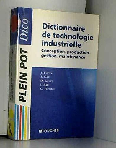 DICTIONNAIRE DE TECHNOLOGIE INDUSTRIELLE. Conception, production, maintenance (concepts et démarches)