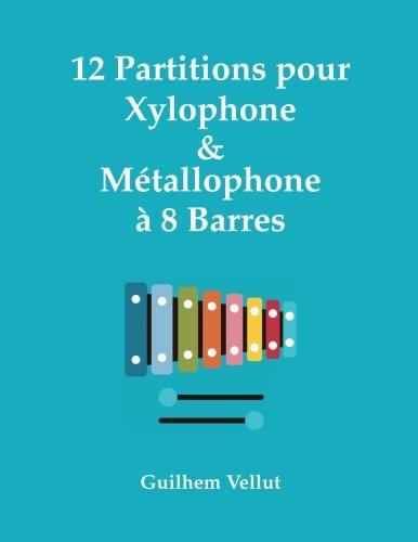 12 Partitions pour Xylophone & Métallophone à 8 Barres par Guilhem Vellut