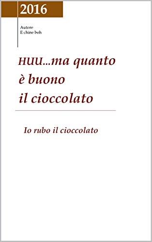 HUU...ma quanto è buono il cioccolato: Io rubo il cioccolato