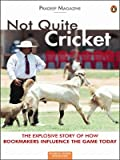 Not Quite Cricket: The Xplosive Story of How Bookmakers Influence the Game Today