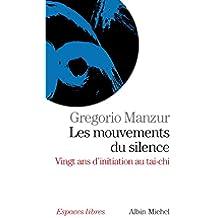 Les Mouvements du silence : vingt ans d'initiation au tai-chi (Espaces libres t. 196) (French Edition)