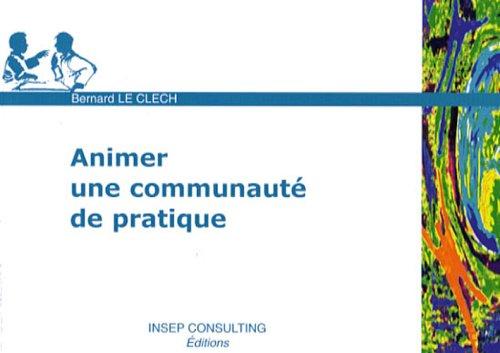 Animer une communauté de pratique par Bernard Le Clech