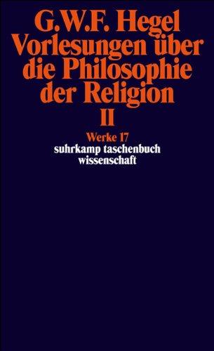 Werke in 20 Bänden mit Registerband: 17: Vorlesungen über die Philosophie der Religion II. Vorlesungen über die Beweise vom Dasein Gottes (suhrkamp taschenbuch wissenschaft)