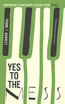 Yes to the Mess: Surprising Leadership Lessons from Jazz de [Barrett, Frank J.]