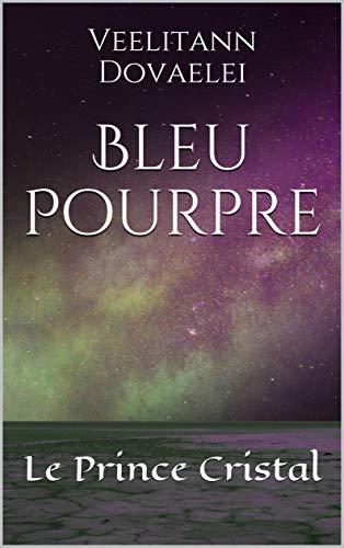Bleu Pourpre: Le Prince Cristal par Veelitann Dovaelei