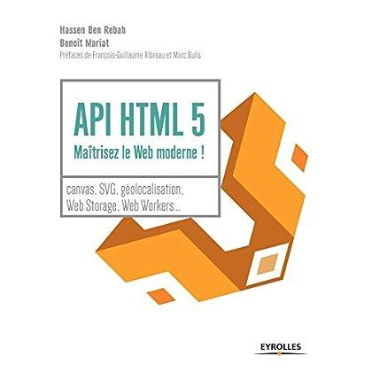 API HTML 5 : maîtrisez le Web moderne !: Canvas, SVG, géolocalisation, web storage, web workers...