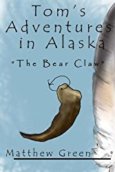 The Bear Claw (Tom's Adventures in Alaska Book 2) (English Edition)